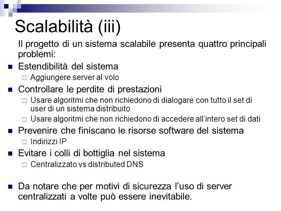 Scalabilità (iii) Il progetto di un sistema scalabile presenta quattro principali problemi: Estendibilità del sistema.