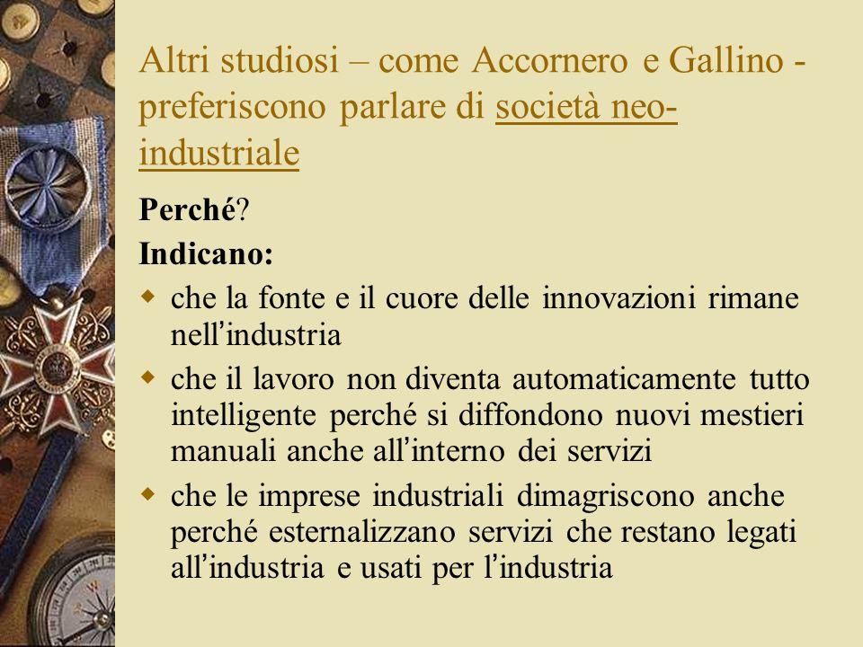Altri studiosi – come Accornero e Gallino - preferiscono parlare di società neo-industriale