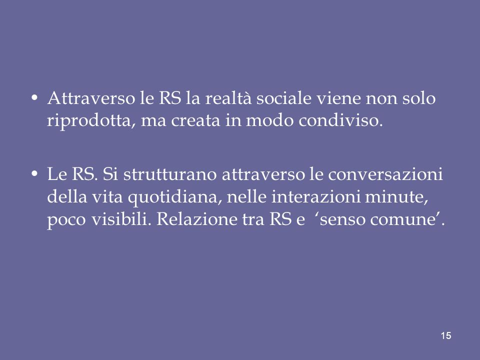 Attraverso le RS la realtà sociale viene non solo riprodotta, ma creata in modo condiviso.