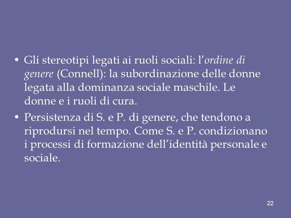 Gli stereotipi legati ai ruoli sociali: l'ordine di genere (Connell): la subordinazione delle donne legata alla dominanza sociale maschile. Le donne e i ruoli di cura.
