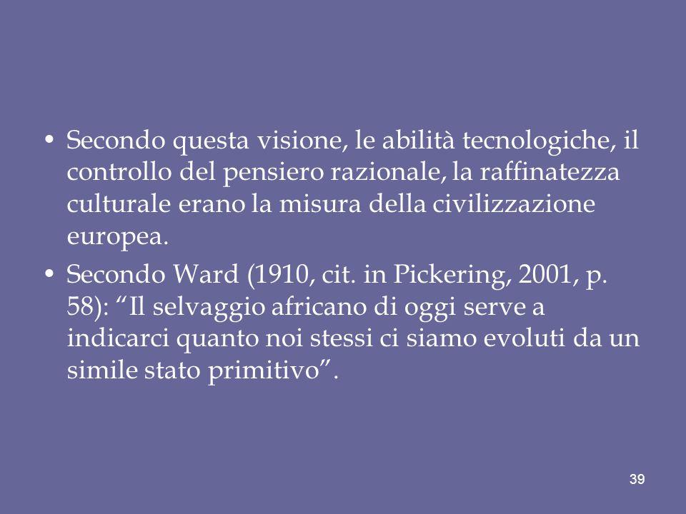 Secondo questa visione, le abilità tecnologiche, il controllo del pensiero razionale, la raffinatezza culturale erano la misura della civilizzazione europea.