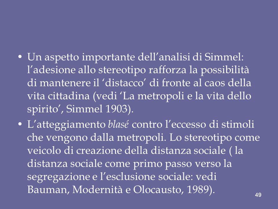 Un aspetto importante dell'analisi di Simmel: l'adesione allo stereotipo rafforza la possibilità di mantenere il 'distacco' di fronte al caos della vita cittadina (vedi 'La metropoli e la vita dello spirito', Simmel 1903).