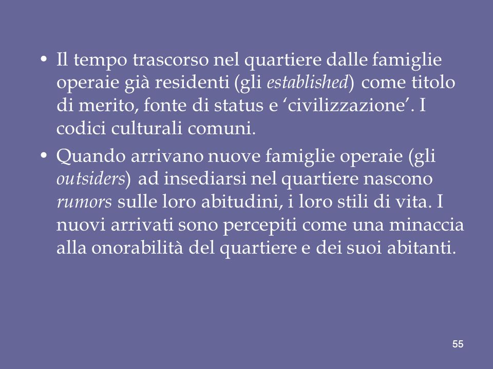Il tempo trascorso nel quartiere dalle famiglie operaie già residenti (gli established) come titolo di merito, fonte di status e 'civilizzazione'. I codici culturali comuni.
