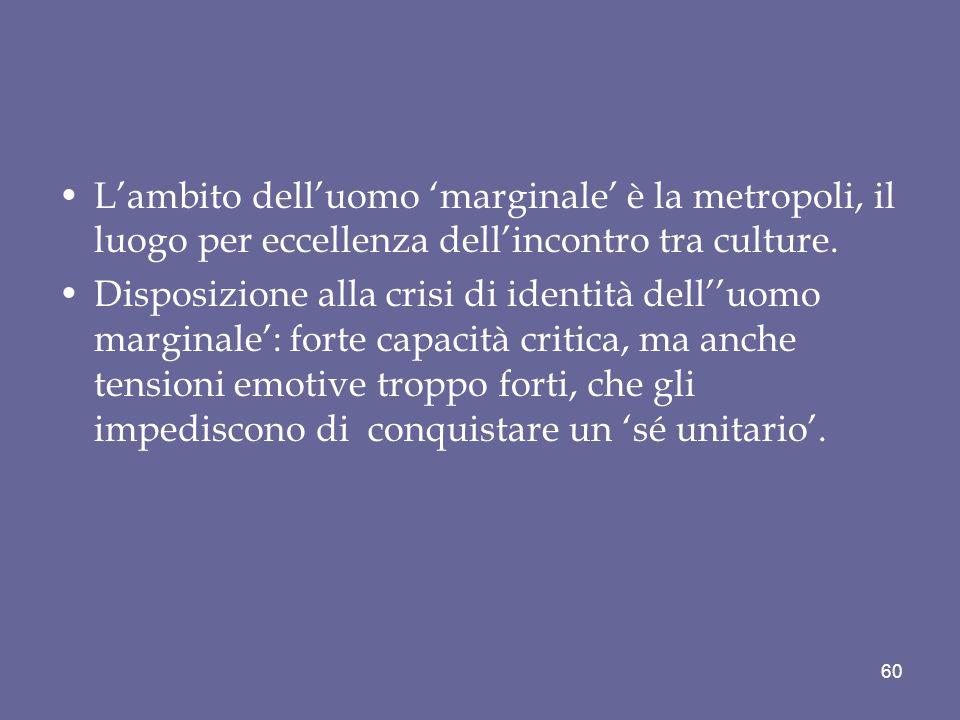 L'ambito dell'uomo 'marginale' è la metropoli, il luogo per eccellenza dell'incontro tra culture.