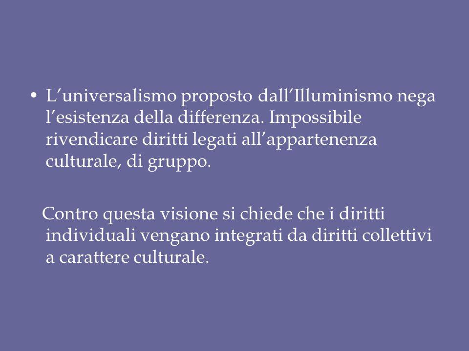 L'universalismo proposto dall'Illuminismo nega l'esistenza della differenza. Impossibile rivendicare diritti legati all'appartenenza culturale, di gruppo.
