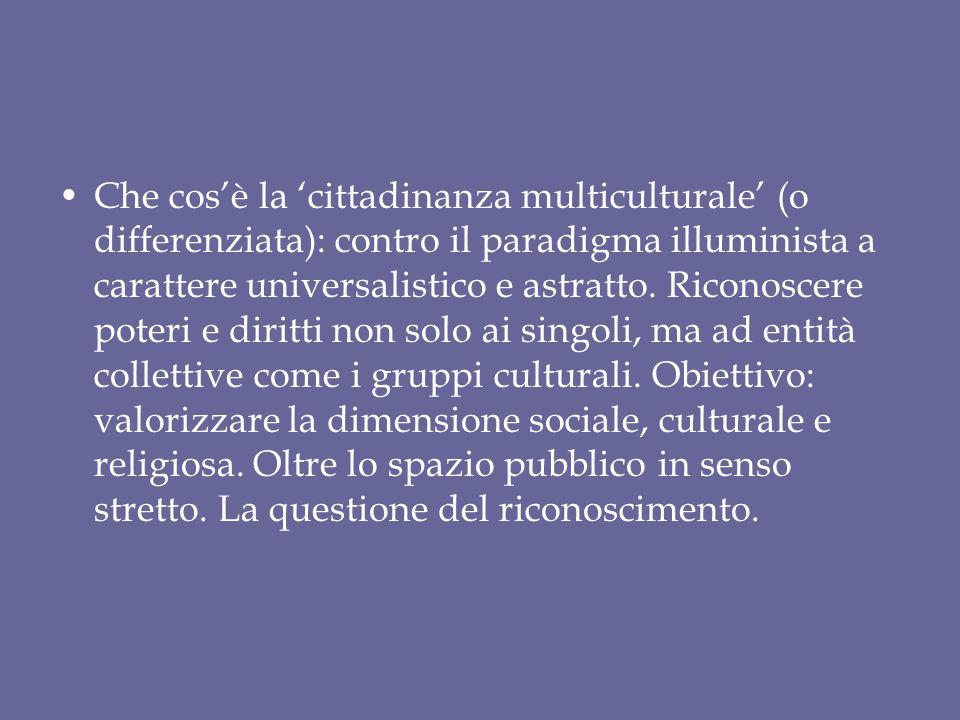 Che cos'è la 'cittadinanza multiculturale' (o differenziata): contro il paradigma illuminista a carattere universalistico e astratto.