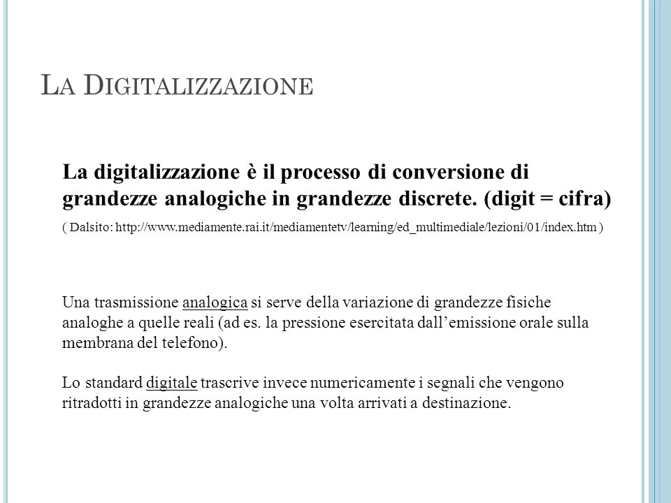 La Digitalizzazione La digitalizzazione è il processo di conversione di grandezze analogiche in grandezze discrete. (digit = cifra)
