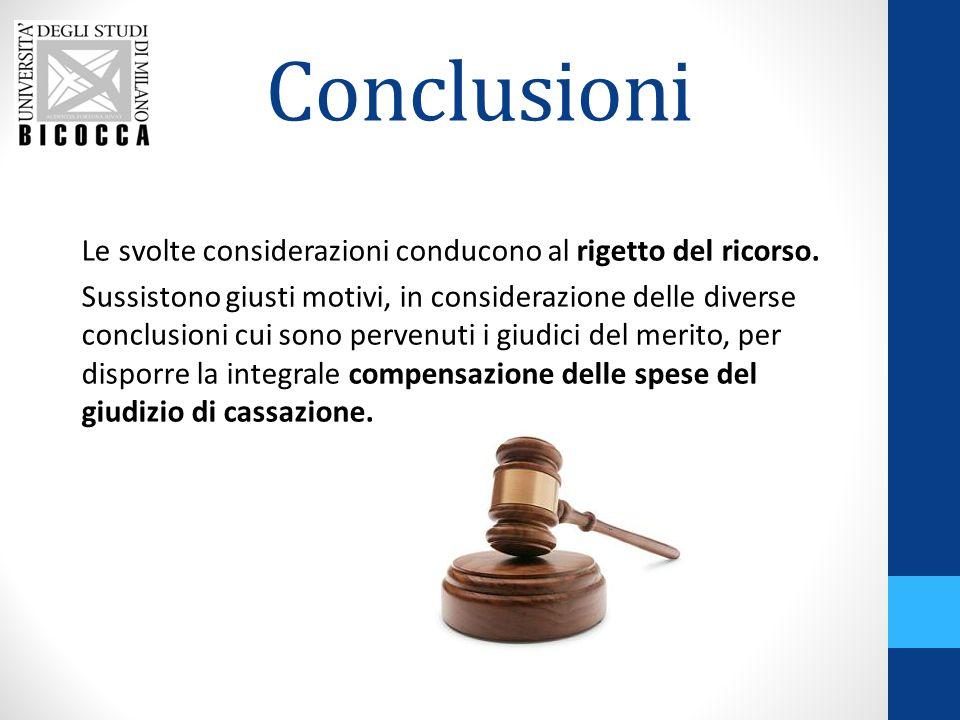 Conclusioni Le svolte considerazioni conducono al rigetto del ricorso.