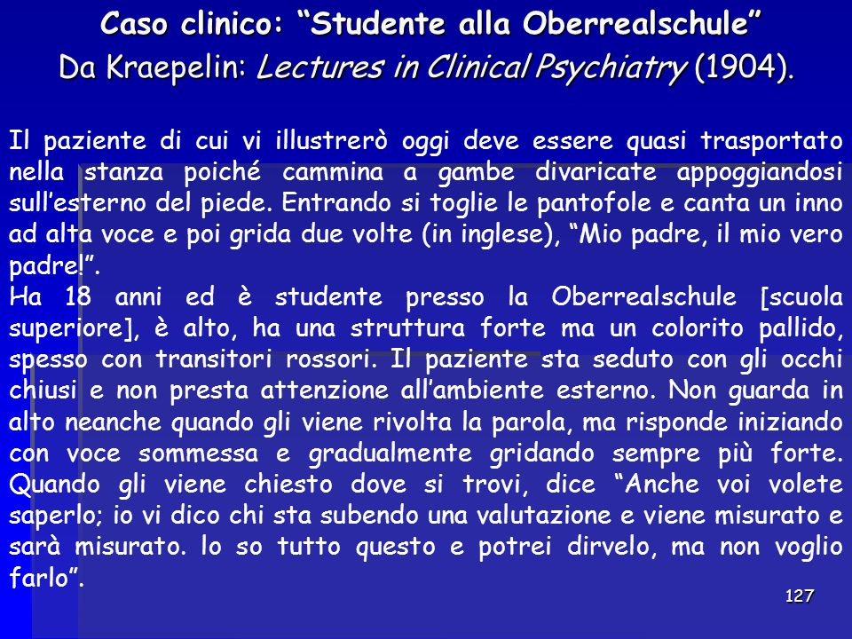 Caso clinico: Studente alla Oberrealschule Da Kraepelin: Lectures in Clinical Psychiatry (1904).