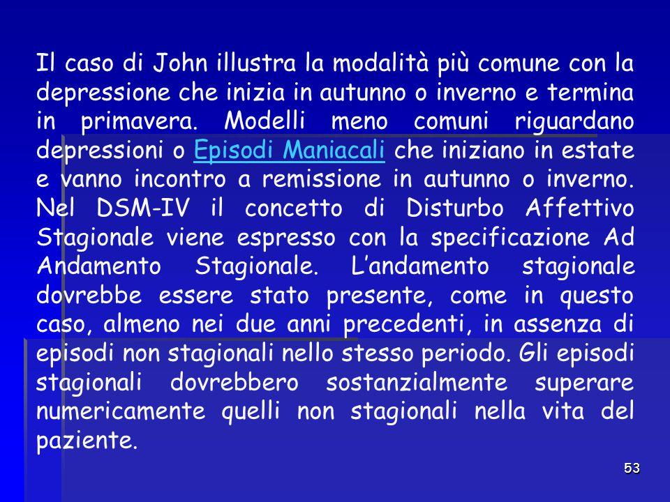 Il caso di John illustra la modalità più comune con la depressione che inizia in autunno o inverno e termina in primavera.