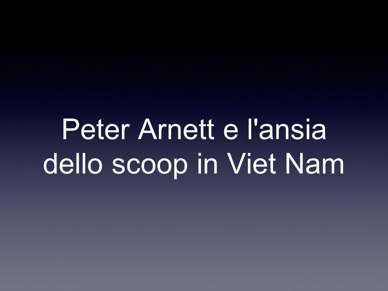 Peter Arnett e l ansia dello scoop in Viet Nam