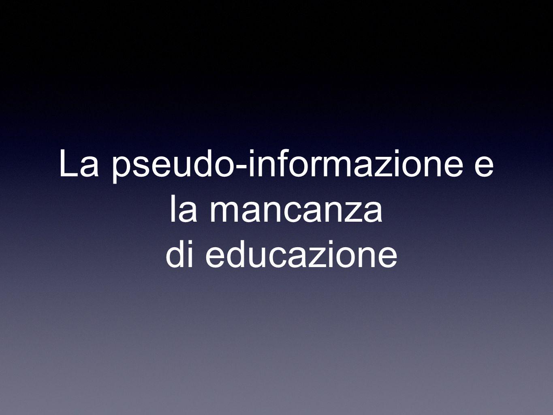 La pseudo-informazione e la mancanza di educazione