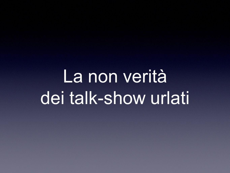 La non verità dei talk-show urlati