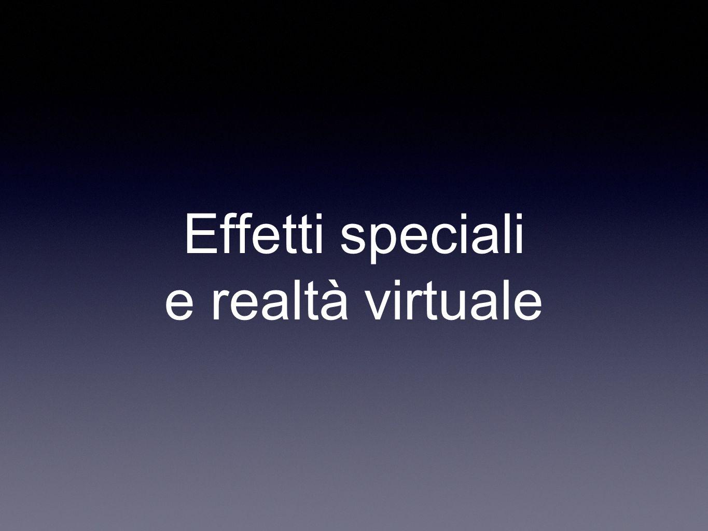 Effetti speciali e realtà virtuale