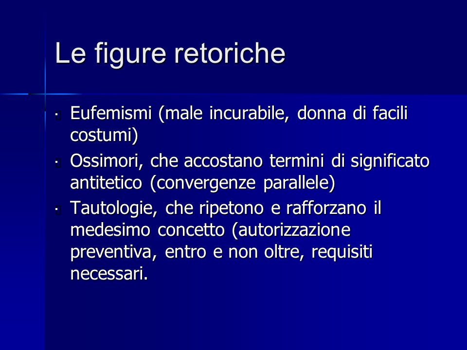 Le figure retoriche Eufemismi (male incurabile, donna di facili costumi)