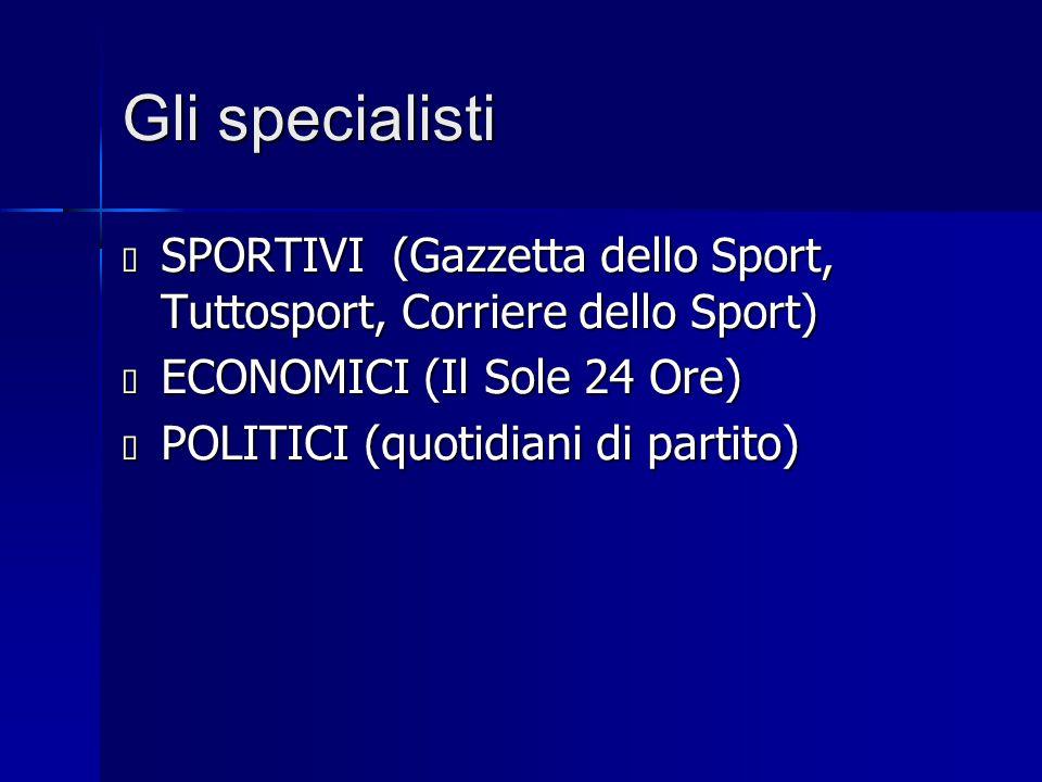 Gli specialisti SPORTIVI (Gazzetta dello Sport, Tuttosport, Corriere dello Sport) ECONOMICI (Il Sole 24 Ore)