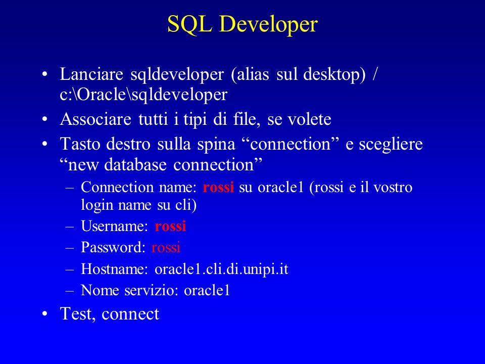 SQL Developer Lanciare sqldeveloper (alias sul desktop) / c:\Oracle\sqldeveloper. Associare tutti i tipi di file, se volete.