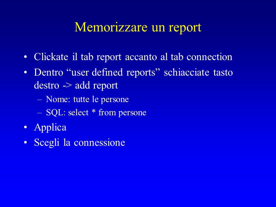 Memorizzare un report Clickate il tab report accanto al tab connection