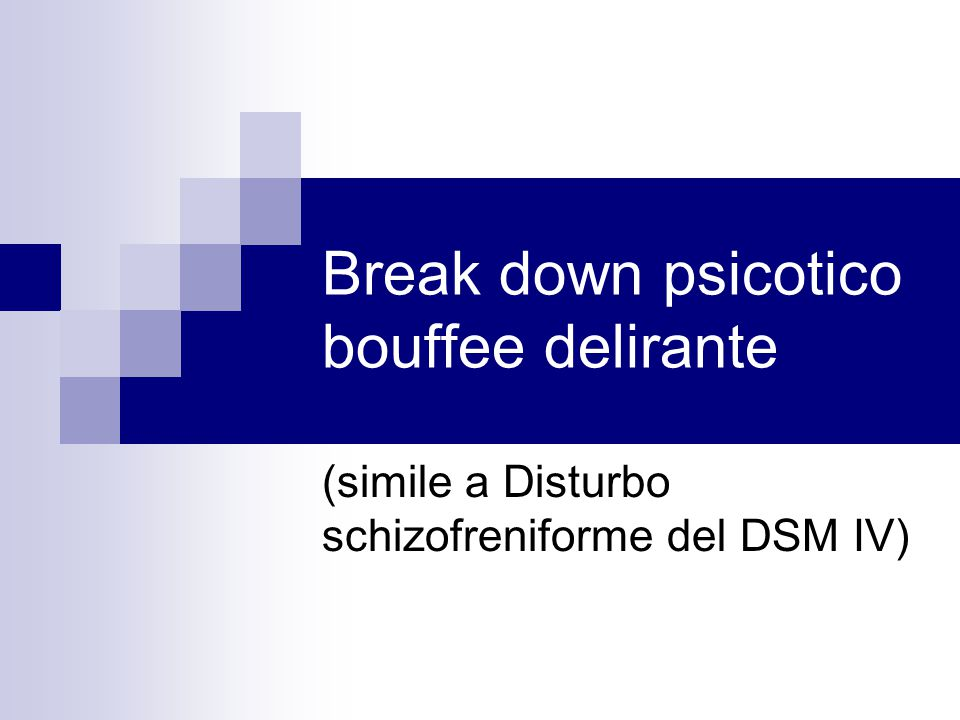 Break down psicotico bouffee delirante