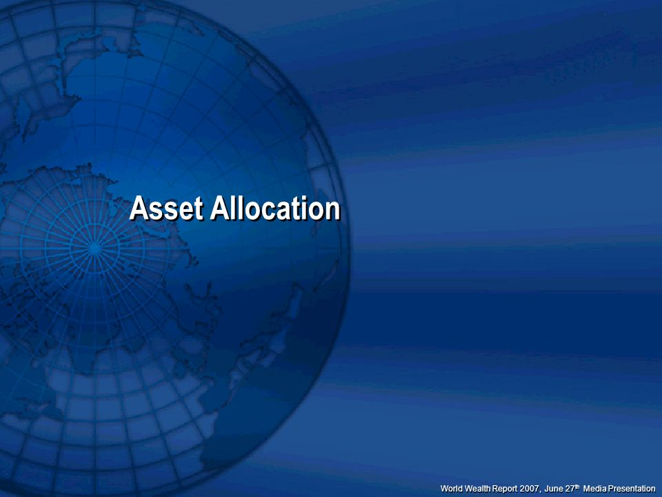 Asset Allocation The second component of the World Wealth Report is a look at HNWI asset allocation behaviors