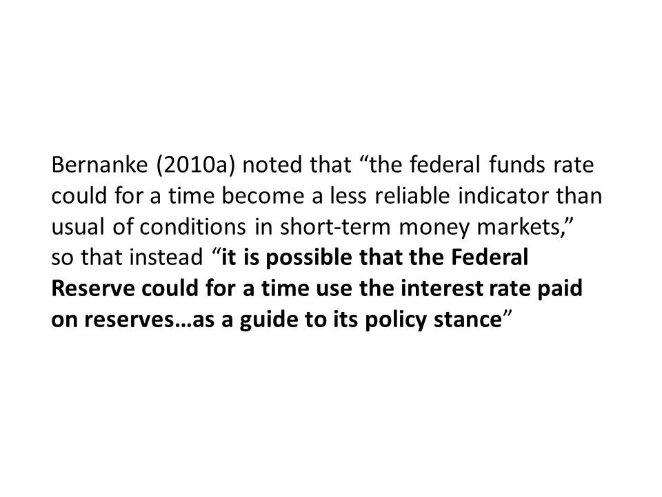 Bernanke (2010a) noted that the federal funds rate could for a time become a less reliable indicator than