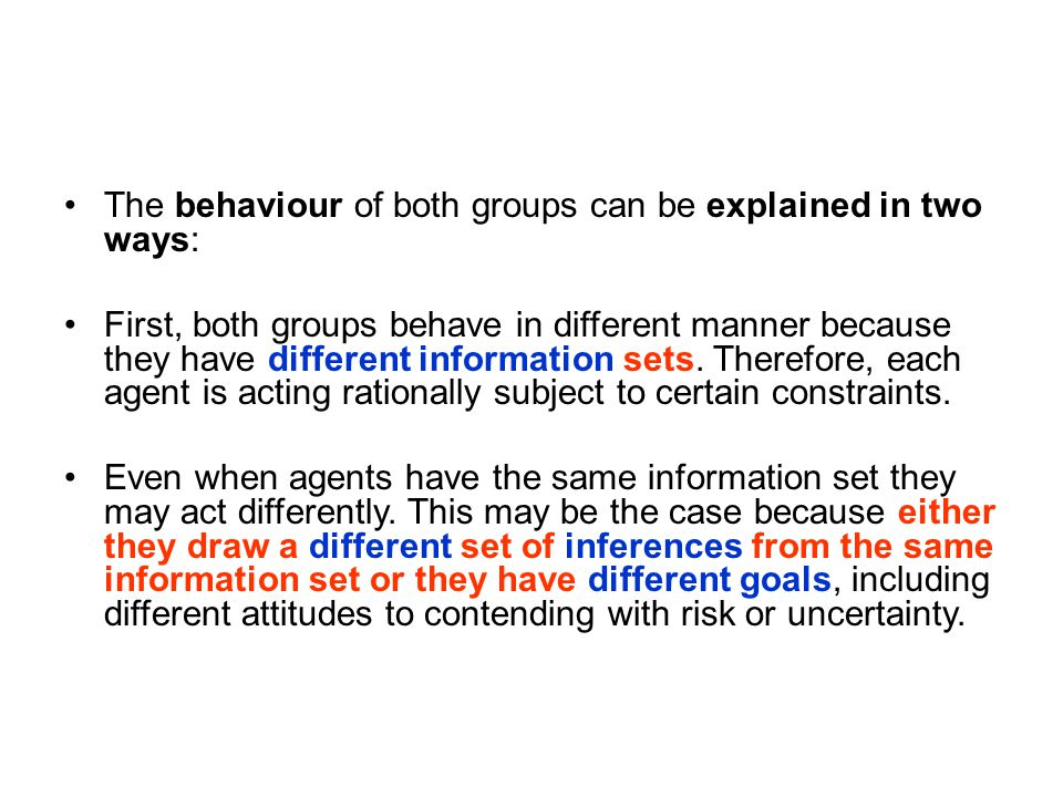 The behaviour of both groups can be explained in two ways:
