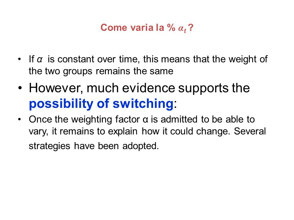 However, much evidence supports the possibility of switching: