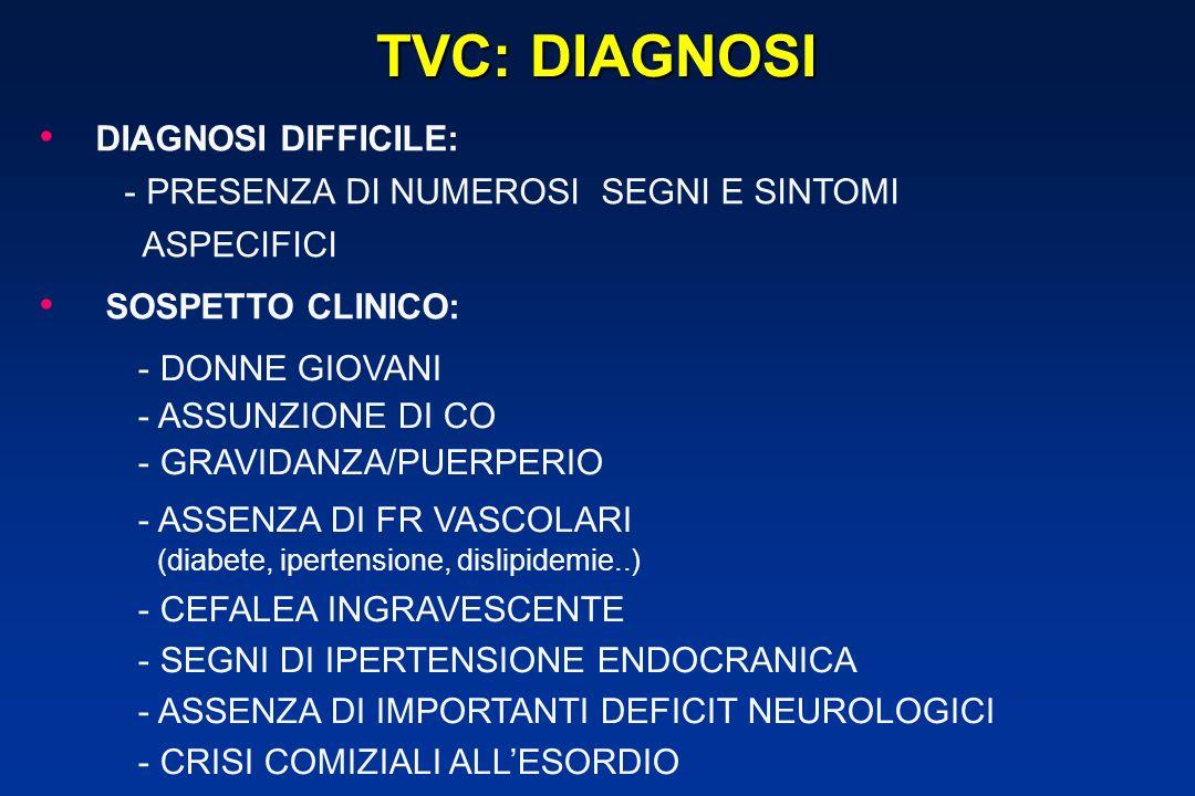 TVC: DIAGNOSI DIAGNOSI DIFFICILE: - PRESENZA DI NUMEROSI SEGNI E SINTOMI ASPECIFICI. SOSPETTO CLINICO: