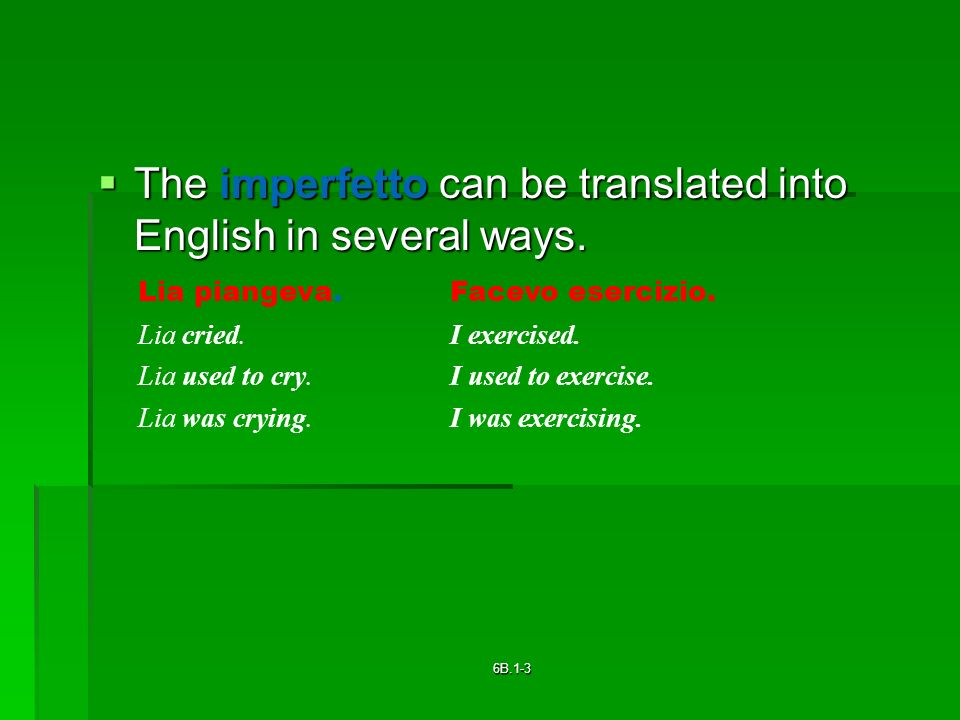The imperfetto can be translated into English in several ways.