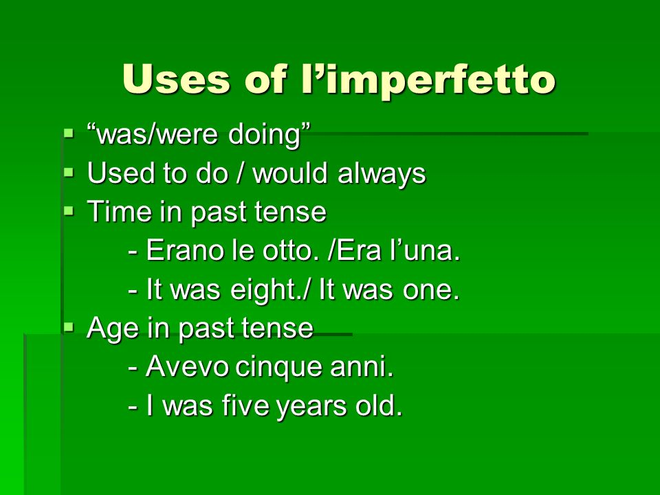 Uses of l'imperfetto was/were doing Used to do / would always