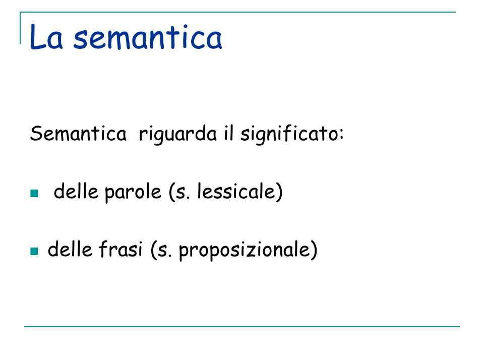 La semantica Semantica riguarda il significato: