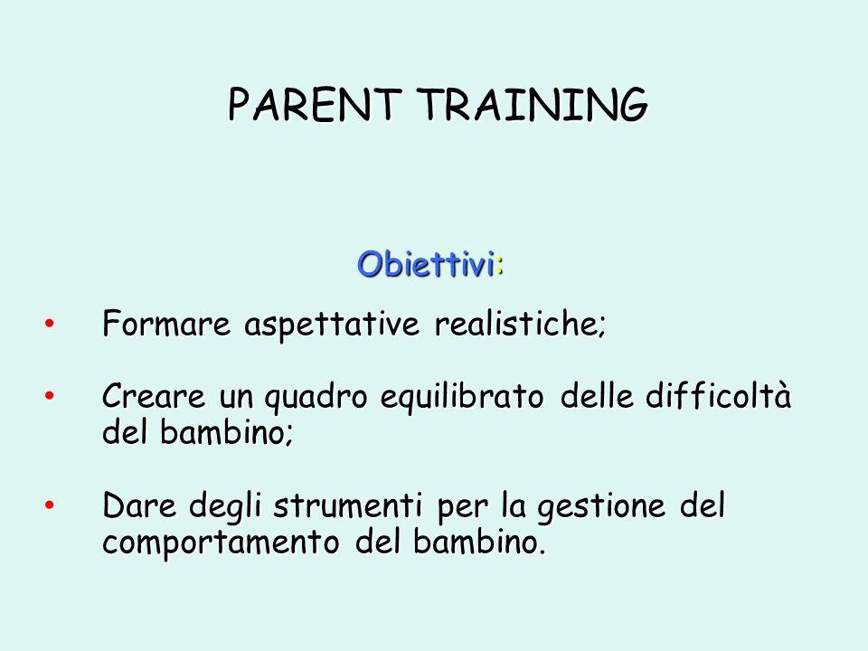 PARENT TRAINING Obiettivi: Formare aspettative realistiche;