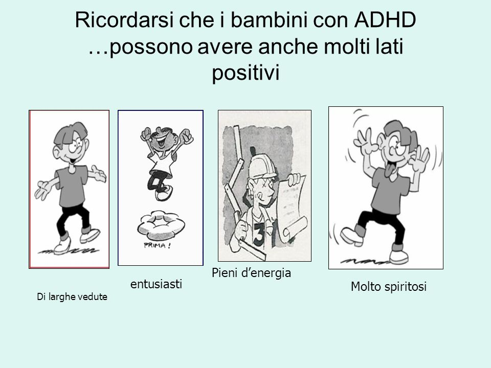 Ricordarsi che i bambini con ADHD …possono avere anche molti lati positivi