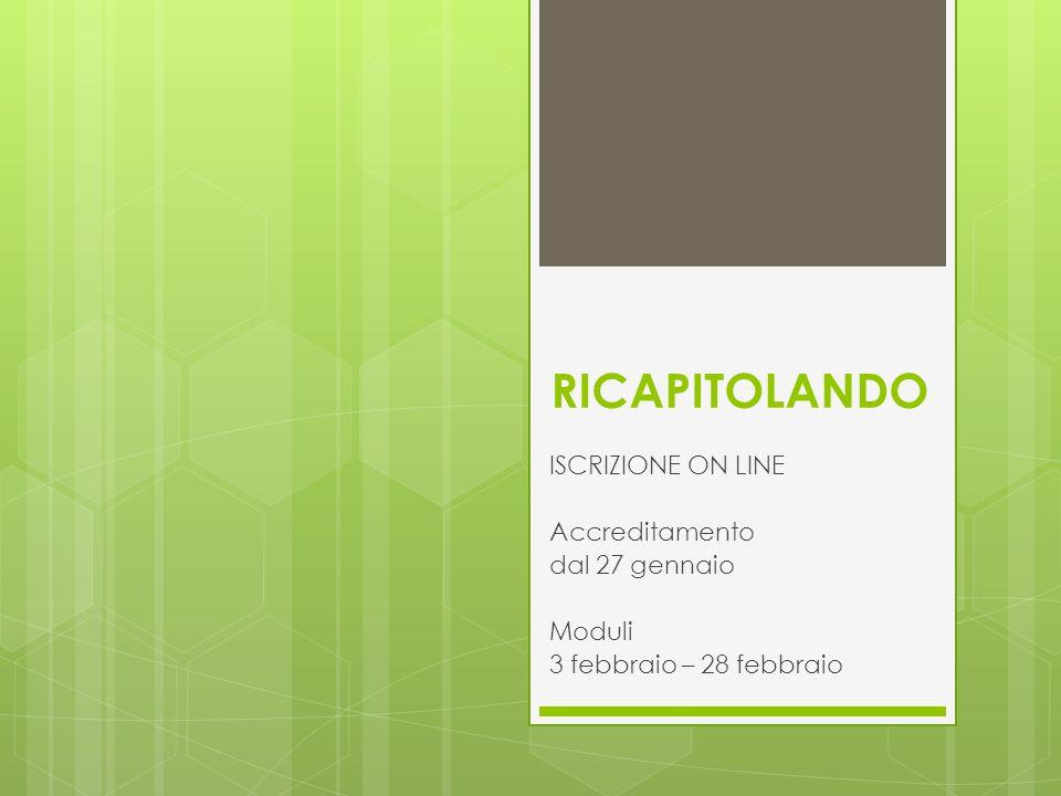 RICAPITOLANDO ISCRIZIONE ON LINE Accreditamento dal 27 gennaio Moduli