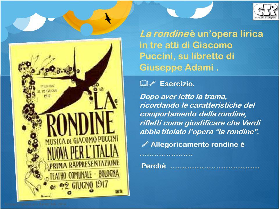 La rondine è un'opera lirica in tre atti di Giacomo Puccini, su libretto di Giuseppe Adami .