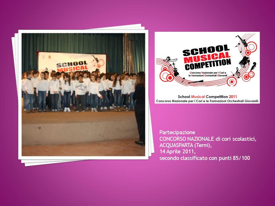 Partecipazione CONCORSO NAZIONALE di cori scolastici, ACQUASPARTA (Terni), 14 Aprile 2011, secondo classificato con punti 85/100.