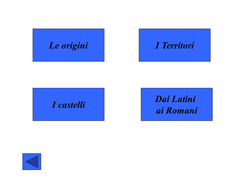 Le origini I Territori I castelli Dai Latini ai Romani