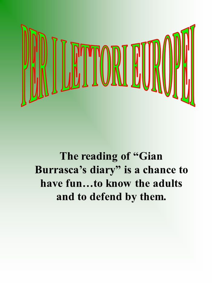 PER I LETTORI EUROPEI The reading of Gian Burrasca's diary is a chance to have fun…to know the adults and to defend by them.