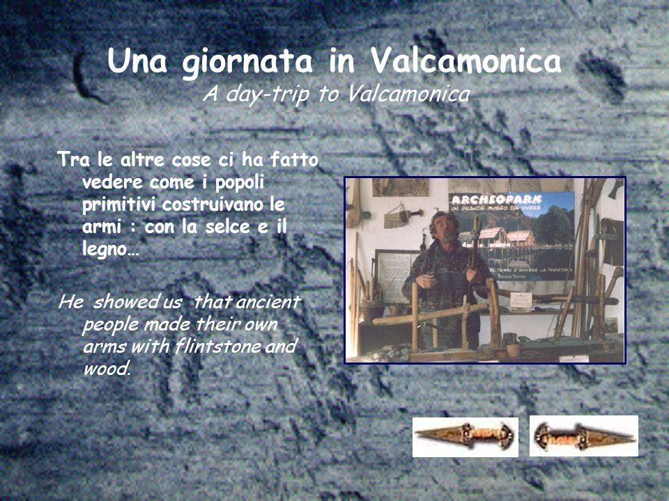 Una giornata in Valcamonica A day-trip to Valcamonica