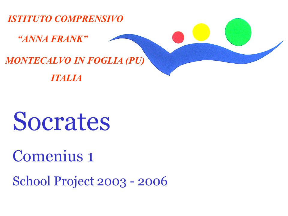 Socrates 1 Comenius 1 School Project 2003 - 2006 ISTITUTO COMPRENSIVO