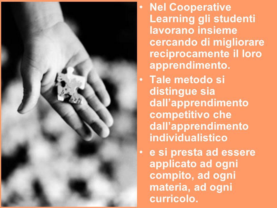 Nel Cooperative Learning gli studenti lavorano insieme cercando di migliorare reciprocamente il loro apprendimento.