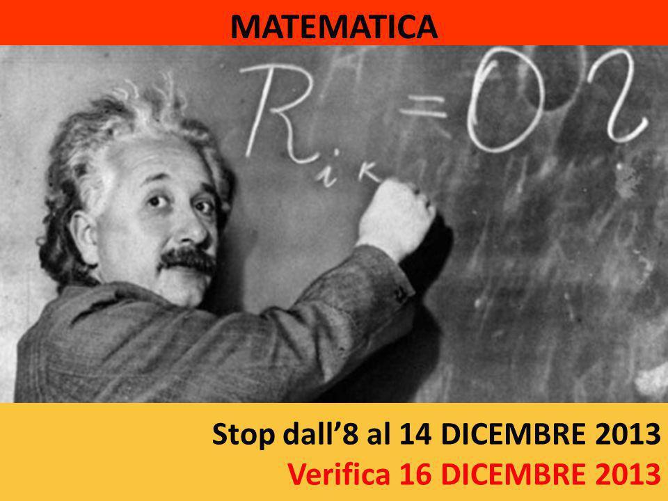 Stop dall'8 al 14 DICEMBRE 2013 Verifica 16 DICEMBRE 2013