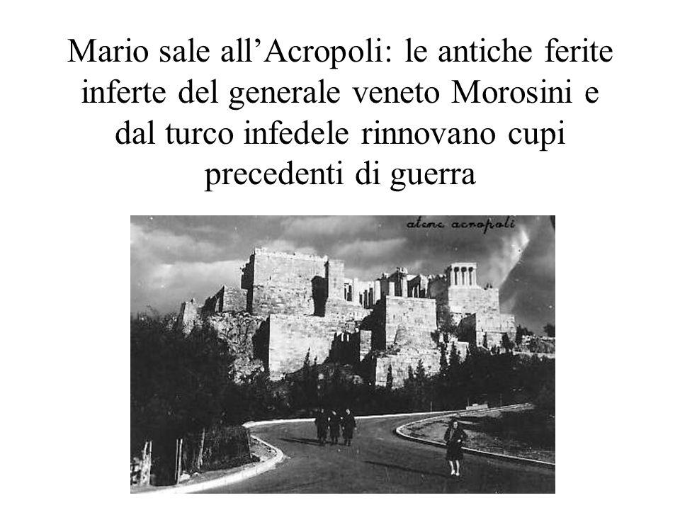 Mario sale all'Acropoli: le antiche ferite inferte del generale veneto Morosini e dal turco infedele rinnovano cupi precedenti di guerra