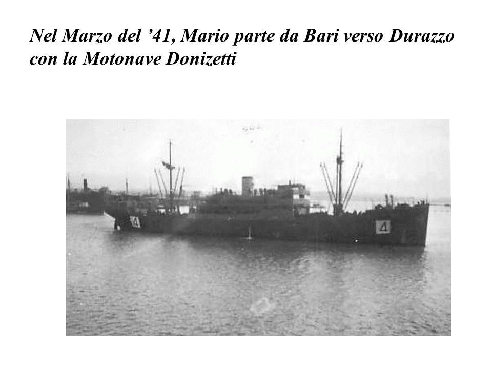 Nel Marzo del '41, Mario parte da Bari verso Durazzo