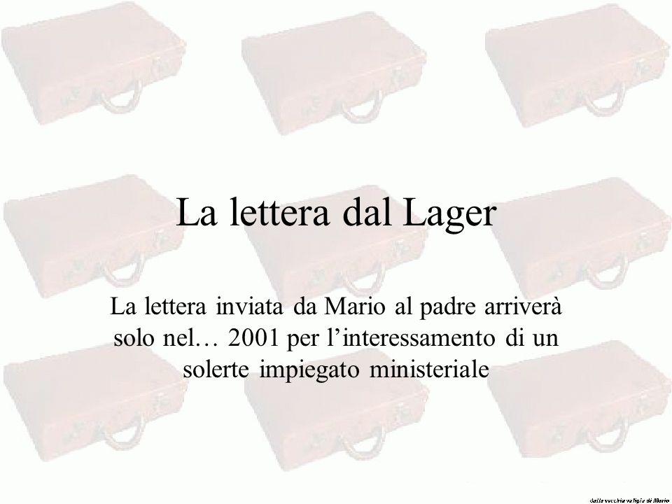 La lettera dal Lager La lettera inviata da Mario al padre arriverà solo nel… 2001 per l'interessamento di un solerte impiegato ministeriale.