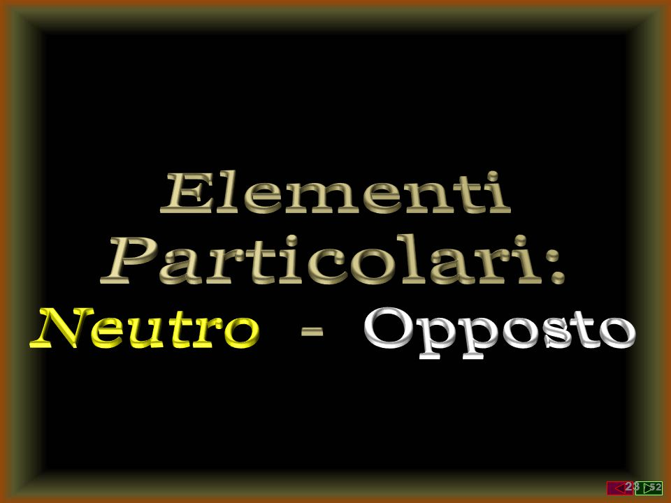 Elementi Particolari: Neutro - Opposto