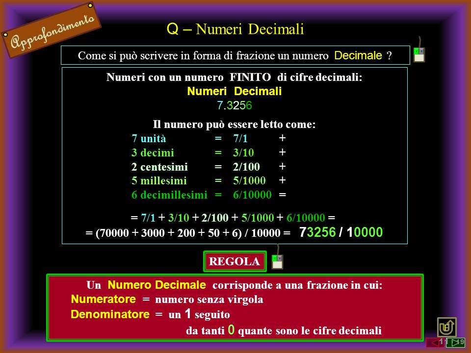 Q – Numeri Decimali Come si può scrivere in forma di frazione un numero Decimale Numeri con un numero FINITO di cifre decimali: