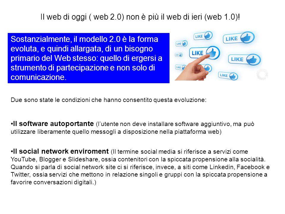 Il web di oggi ( web 2.0) non è più il web di ieri (web 1.0)!