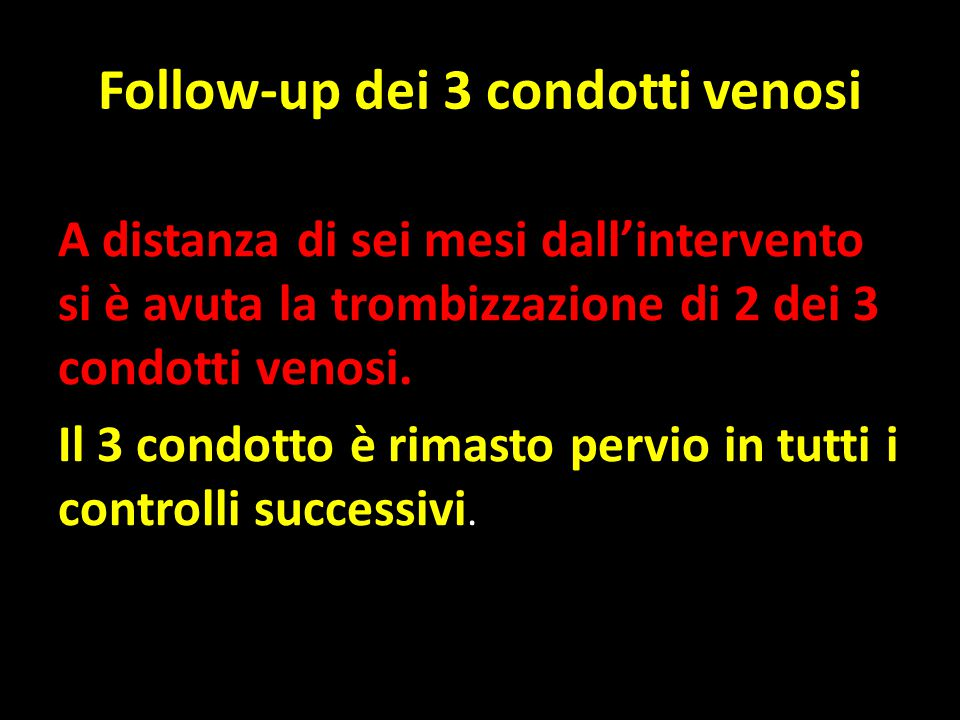 Follow-up dei 3 condotti venosi