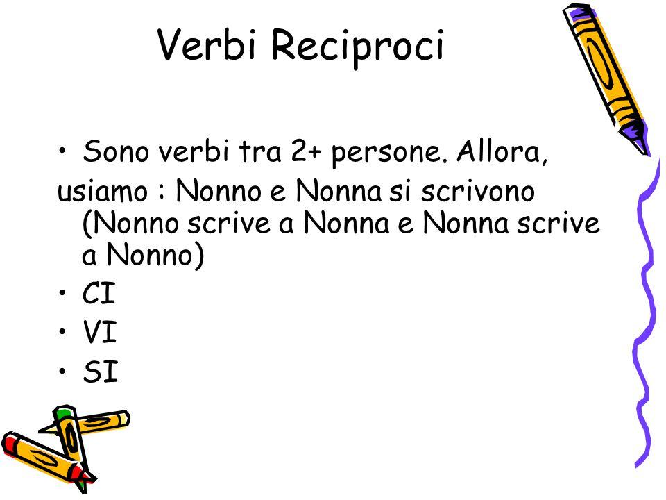 Verbi Reciproci Sono verbi tra 2+ persone. Allora,